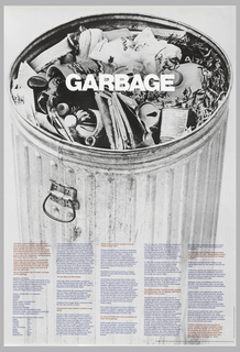 "Definitions of Refuse. Poster illustrating a large trashcan with text. Imprinted in white ink at upper center: GARBAGE; lengthy text at lower recto imprinted in red and blue ink: And Man created the plastic bag and the tin/ and aluminum can and the cellophane wrapper/ and the paper plate...As the earth becomes more/ crowded, there is no longer an ""away."""