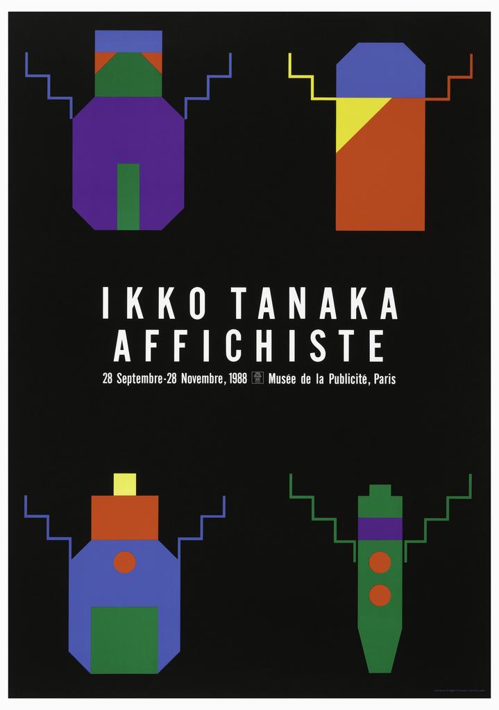 Four geometric designs in multi-colors against a black background. Imprinted in white, center: Ikko Tanaka / Affichiste / 28 Septembre-28 Novembre 1988 Musee de la Publicite, Paris.