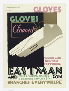 Poster advertisement for Eastman & Son cleaning services. At center, a pair of abstracted gray and white gloves over a black rectangle and brown square, which form the background. At top right, text in pink block letters: GLOVES. Below in green and pink: GLOVES / Cleaned [outlined by a depiction of a price tag in brown] / COLOR AND / NEWNESS / RESTORED. At bottom, below picture plane, in black, green, and brown text: EASTMAN / AND SON / THE LONDON DYERS & / CLEANERS SINCE 1802 / BRANCHES EVERYWHERE