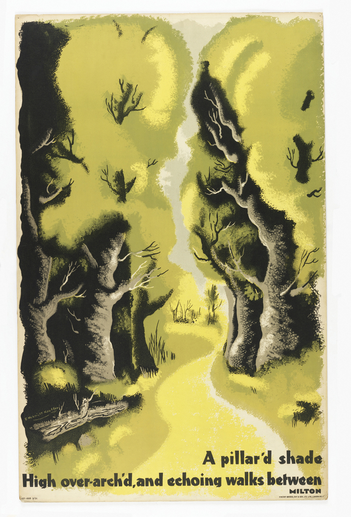 Poster design for the London Underground, advertising the countryside which can be reached by the railway. Image of a landscape with tall trees and a path leading between them. Lower right, in black ink: A pillar'd shade / High over-arch'd, and echoing walks between / MILTON.