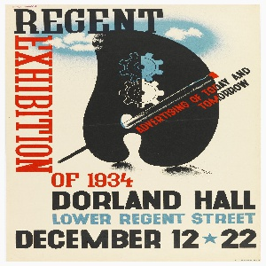 Poster advertisement for the Regent Exhibition of 1934 at Dorland Hall. At center, a black painter's palette with a paintbrush dipped in red paint and two gears, all under an area of blue sky with white clouds. Superimposed over palette in red and black, at a diagonal: ADVERTISING OF TODAY AND / TOMORROW. Text in black, red, and blue, above, to the left, and below the palette: REGENT / EXHIBITION [vertically] / OF 1934 / DORLAND HALL / LOWER REGENT STREET / DECEMBER 12 [blue star] 22.