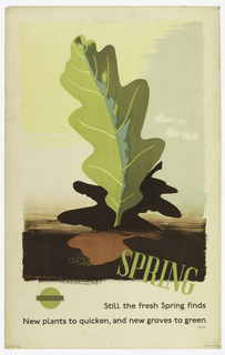Poster design for the London Underground. Poster depicts an upright green leaf with a brown shadow beneath it; Superimposed over the bottom right corner of the image, text in green, angled downwards to the right: SPRING. Below in brown text, justified to the right: [London Underground logo in green] Still the fresh Spring finds / New Plants to quicken, and new groves to green / Thomson.