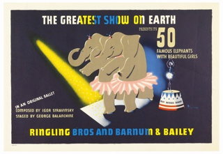 At center, two elephants standing on their hind legs, wearing pink ballet tutus, with a yellow spotlight shinging on them from upper left. At right, a red, white and blue, podium, upon which a ballet dancer stands with hands raised. The podium is inscribed in black text: BUY DEFENSE BONDS. At top, in white text, partially colored in yellow and blue: THE GREATEST SHOW ON EARTH. Below, on right, in tan text: PRESENTS 50 / FAMOUS ELEPHANTS / WITH BEAUTIFUL GIRLS; at left: IN AN ORIGINAL BALLET / COMPOSED BY IGOR STRAVINSKY / STAGED BY GEORGE BALANCHINE. At bottom in yellow and blue text: RINGLING BROS AND BARNUM & BAILEY.