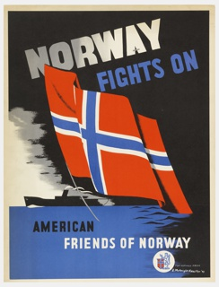 On a black ground at center, a Norwegian flag (red with a blue cross); below, a blue sea with a black silhouette of a ship. Text in white and blue at top: NORWAY / FIGHTS ON; At bottom, in black and white text: AMERICAN / FRIENDS OF NORWAY /  [Norwegian crest in blue and red, encircled in white]