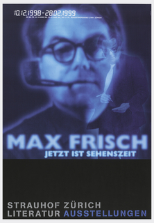 "On black background, a television-like blue projection of a man in glasses smoking a pipe, with another projection of the same man, from knees up, mid-movement, looking down. Inscription at upper left, in digital type: ""10.12.1998-28.02.1999"", followed by ""DI, MI, FRI, 12-18 UHR, SA, SO 11-18. AUGUSTINERSTRASSE 9, 8001 ZURICH"". Another inscription three-quarters page: ""MAX FRISCH / JETZT IST SEHENSZEIT"", and an inscription at bottom, in yellow and blue: ""STRAUHOF ZURICH / LITERATUR AUSSTELLUNGEN""."