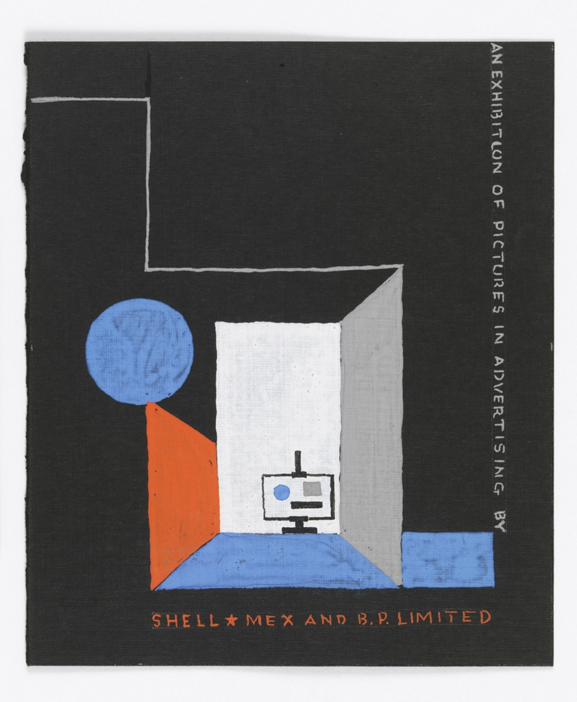 Study for an Exhibition Annoucement for Shell-Mex and BP Ltd. On a black ground, a box with red, blue and grey walls, containing an easel-like object. A blue circle on left; on right, blue square. Right margin, in gray [vertically]: AN EXHIBITION OF PICTURES IN ADVERTISING BY; at lower margin, in red [horizontally]: SHELL [star] MEX AND B.P. LIMITED.