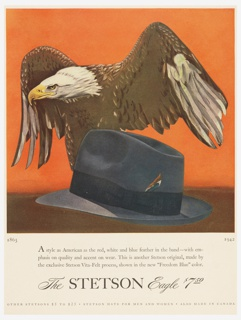 "An eagle with wings spread against a red background, standing on a brown surface behind a black hat with a feather. Below this image, lower left: 1865; lower right: 1942. In lower margin, text: A style as American as the red, white and blue feather in the band—with em- / phasis on quality and accent on wear. This is another Stetson original, made by / the exclusive Stetson Vita-Felt process, shown in the new ""Freedom Blue"" color. / The STETSON Eagle $750 / OTHER STETSONS $5 TO $25 . STETSON HATS FOR MEN AND WOMEN . ALSO MADE IN CANADA"