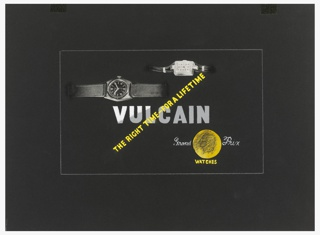 Design for a Vulcain watch advertisement. At center top, black and white, collaged images of two wrist watches, laid horizontally. Below, in white and gray text: VULCAIN; superimposed over the company name, at a diagonal angle in yellow: THE RIGHT TIME–FOR A LIFETIME. At bottom right corner, a gold depiction of an ancient Roman coin with a face in left profile. On either side of the coin, in white script: Grand Prix; below in yellow text: WATCHES. Surrounding the entire image, white chalk lines indicating framing.