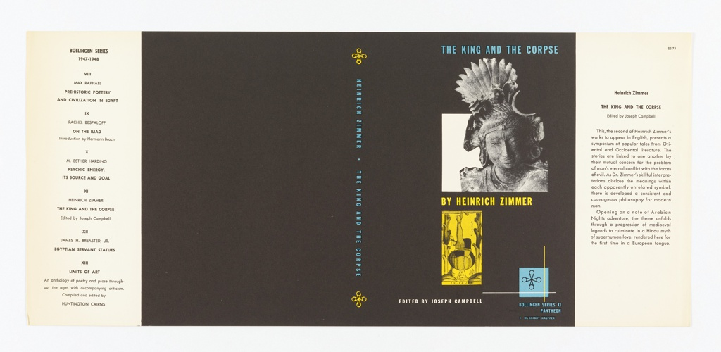 On a black ground, photograph of a statue of an idol with a large shell-like crown; below this, a yellow image of a jester hanging upside-down. Text in blue, above: THE KING AND THE CORPSE; below upper image, in yellow: BY HEINRICH ZIMMER; lower margin, in white: EDITED BY JOSEPH CAMPBELL. Spine, printed in blue: HEINRICH ZIMMER . THE KING AND THE CORPSE.