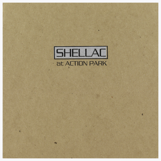 On a cardboard sleeve, text in black ink on white: SHELLAC; black ink: at ACTION PARK.