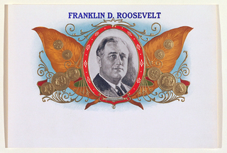 "Label with grisaille portrait of FDR in red-bordered oval cartouche. It is flanked by golden tobacco leaves, metallic-gold coins and vine-like scrolls. Text, blue, top margin:""FRANKLIN D. ROOSEVELT."""