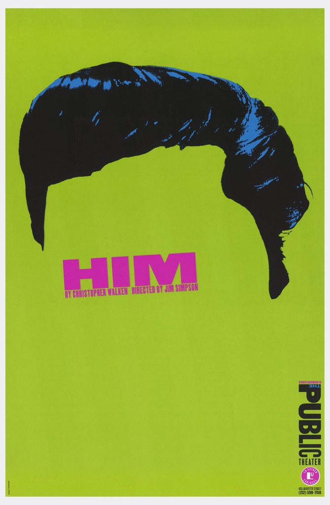 "On a green ground, blue-black hair of a man with the words ""HIM / BY CHRISTOPHER WALKEN DIRECTED BY JIM SIMPSON"" in pink. Lower right: The Public Theater logo in black and blue; above the logo, in pink: STARTS DECEMBER 1; below, in pink and white: the Lu Esther Lab/Hall logo; and in black: the address and phone number for The Public Theater."