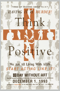 Poster depicts red cross at center with negative spaces of people on a ground of people in gray on white. Text in black and red: TIRED OF HEARING ABOUT H.I.V.? / HAVING IT IS MURDER! Think / Positive / We Are All Living With AIDS / START ACTING LIKE IT! / DAY WITHOUT ART / DECEMBER 1, 1993.