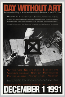Poster depicts photograph of paintbrushes and sneakers; above, in red and white: DAY WITHOUT ART / An International Day of Action and Mourning in Response to the AIDS Crisis. Below: GET THE FACTS EDUCATE OTHERS SHOW YOU CARE / CONTRIBUTE FINANCIALLY SPEAK OUT FIGHT PREJUDICE / PROTECT YOURSELF RESPECT OTHERS REMEMBER / DECEMBER 1 1991.