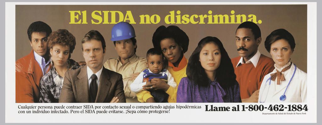 "Poster for AIDS prevention campaign.   Photo of diverse group of people standing side-by-side to illustrate how can one can get AIDS.  Starting from left to right--couple, businessman,electrician, mother and child, asian professional, young professional male, female doctor.  Imprinted in yellow, across top: ""EL SIAD no discrimina"""
