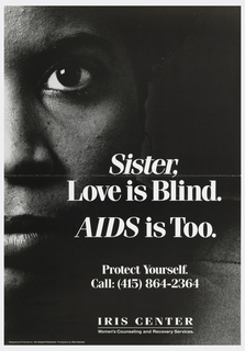 Poster depicts photograph of close-up of a woman, with white text: Sister, / Love is Bline. / AIDS is Too. / Protect Yourself. / Call: (415) 864-2364 / IRIS CENTER.