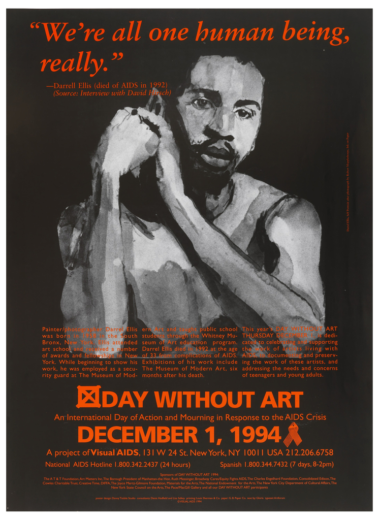 "Poster for ""Day Without Art"" to honor artists who died of AIDS. Reproduction of ink and paper drawing of Darrel Ellis' ""Self Portrait"" at top half.  Image of African-American young man with hands clasped in front.  Across top, ""We're all one human being,/really./ - Darrell Ellis (died of AIDS in 1992)/ (Source: Interview with David Hirsh)"" (in red).  Written biography of Ellis and information about this day such as date, purpose, and sponsors below in red."
