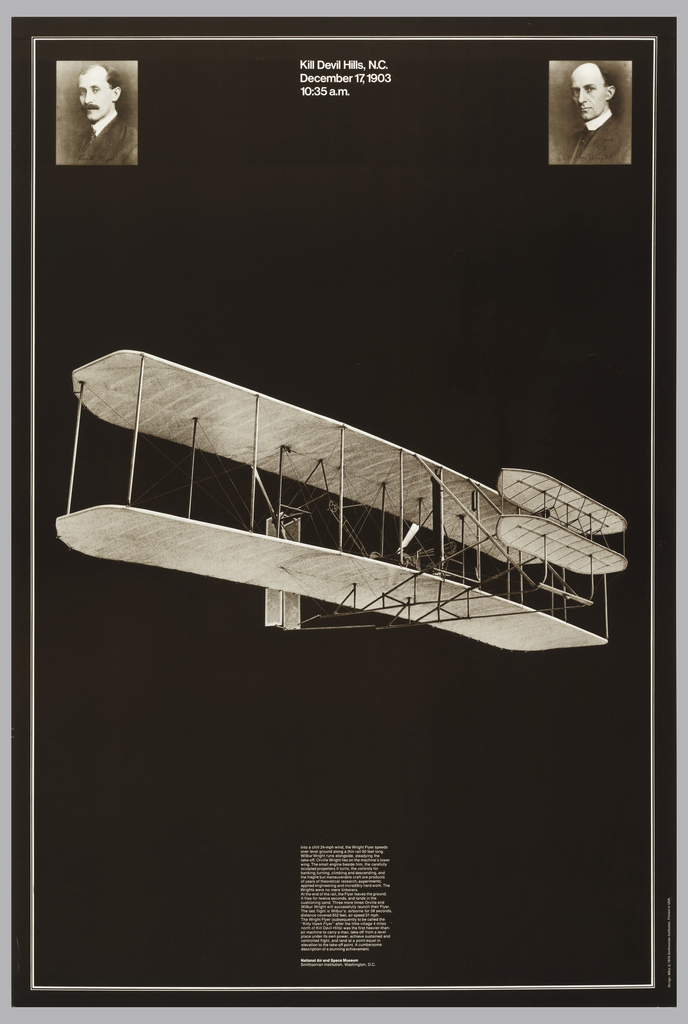 Portraits of the Wright Brothers at upper left and right; photo of the Wright Flyer plane at center. Imprinted in white ink, upper center: Kill Devil Hills, N.C./ December 17, 1903 / 10:35a.m., in 27 lines at LC: Into a chill 24-mph wind, the Wright Flyer...National Air and Space Museum / Smithsonian Institution, Washington, D.C.