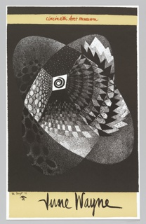 "Poster for the Cincinnati Art Museum exhibition, ""Lithographs by June Wayne: A Retrospective,"" in September of 1969. Poster depicts an abstract drawing of black and white design of rounded forms with patterns against a black ground. The image is a version of Wayne's earlier print, ""Target"" which wad produced in February 1951. Above, in red, script text over a tan-colored, horizontal band: Cincinnati Art museum; below, in black, script text: June Wayne. Lower left, under the left corner of the black and white image: the target '51 [monogram]."