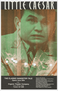 "Poster advertising ""Little Caesar:  The Classic Gangster Tale"" opening at the Organic Theater Company.  Features figure of Al Capone printed in green dressed in hat, coat and tie.  Circular holes punched in the paper run across the figure's chest, indicating bullet holes.  Title and venue details appear in white text within black bars along top and bottom."