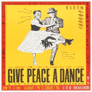 Center, Ronald Regan dancing in drag with Mikhail Gorbachev, printed in black against yellow background with red border with black, yellow, and white textt. Bottom, black text: GIVE PEACE A DANCE/ 24-hour dance marathon.
