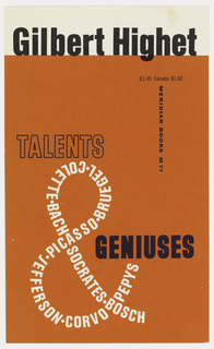 "Cover design for ""Talents and Geniuses"" by Gilbert Highet. Cover features horizontal band of white ground at top and orange ground below. Author name printed in black on white ground at top, title in black and white on orange ground below, the ampersand in the title made up of the printed names of great artists, philosophers, composers, writers, and politicans."