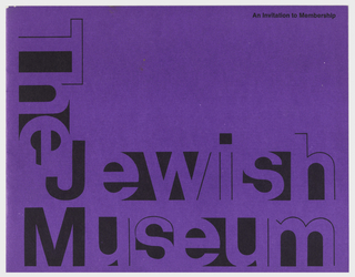 "Membership booklet for the Jewish Museum, New York. Black printed text on purple paper, ""The Jewish Museum"" in block letters that alternate between being defined by negative space or positive space, ""The"" printed vertically, printed black text at upper right. Inside pages include printed text that describes museum's mission, press acclaim, exhibitions, lectures, special events, and collections with illustrations."