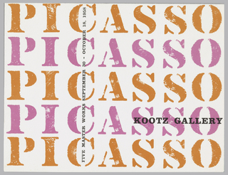 "Brochure for Picasso exhibition at Kootz Gallery. On cover in alternating orange and hot pink text on white ground, the word ""PICASSO"" repeated five times from top to bottom. Printed vertical black text provides name and dates of exhibition, printed black text at lower right provides gallery name. Inside, checklist for the five Picasso paintings included in the exhibition. Verso: address and hours."