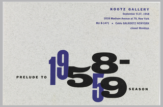 Horizontal rectangle format, invitation to prelude to 1958-59 season at Kootz Gallery. Gallery name and address printed in blue at upper right, event name in blue and black at lower half of invitation. Both years rendered in two fonts, each font distinguished by either blue or black numbers.