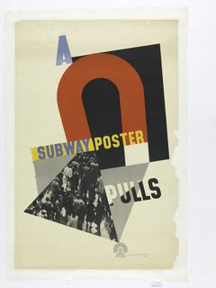 Poster design for the New York Subway Advertising Company, encouraging businesses to purchase advertising space for a poster on the subway. Poster depicts an abstracted, red magnet superimposed on a black square. Below, a black and white image of a crowd of people in a triangular shape. In blue text, at top: A; at center in blue and yellow text: SUBWAY POSTER; at bottom, in white and black text: PULLS.