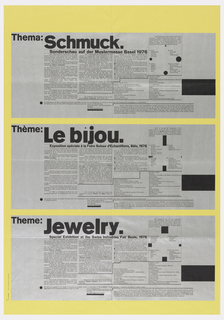 Three horizontal silver sections with block lettering in German, French and English advertising the 1976 Jewelry Exhibition at the Swiss Industrie Fair.  Each of the sectionsfollows an identical composition based entirely on the layout of the typography.  In each, the word for Jewelry (Les Bijoux and Schmuch) is presented in solid black large block letters at the left balanced by black rectangled at right.  Compositional variants appear in the German text block: the exhibition layout section is punctuated by black circles while the identical sections in the English and French sections employ rectangles and squares, respectively.  The silver and black sections are strikingly set off against the yellow boarders of the paper support.