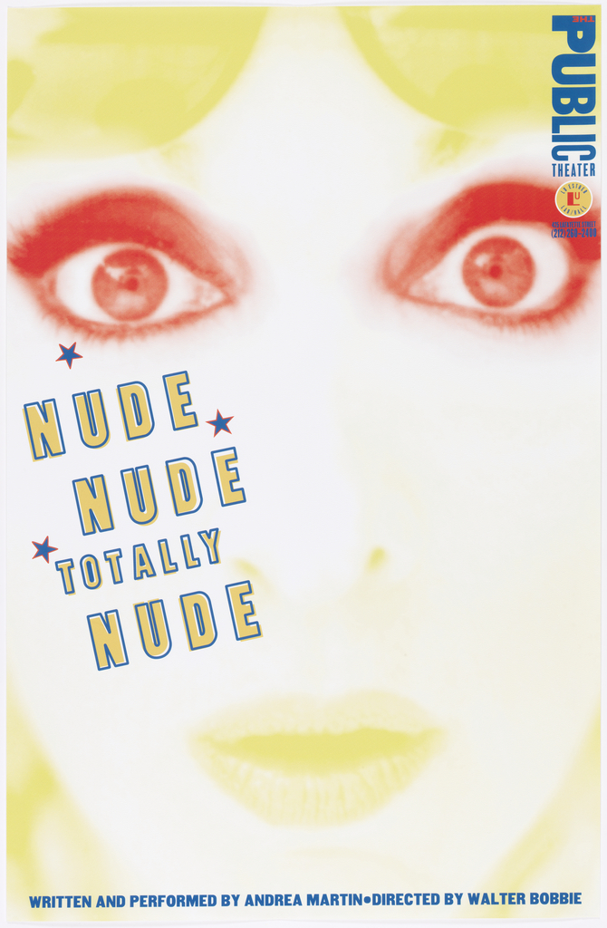 Cropped photo of the wide-eyed face of a woman; her eyes brim red and her lips, hair and sunglasses are yellow. Text on her cheek: NUDE / NUDE / TOTALLY / NUDE. Upper right, in blue: PUBLIC THEATER [logo]. Lower margin, in blue: WRITTEN AND PERFORMED BY ANDREA MARTIN . DIRECTED BY WALTER BOBBIE.