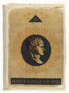"Small panel of cut silk velvet printed with a portrait in profile of Napoleon I within a dark blue circle surrounded by orange rays against a white ground. Below center medallion in a dark blue band appears ""Napoleon Le Grand."" At top is a triangle in dark blue with the initial ""G,"" surmounted by seven stars."