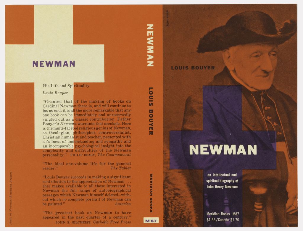 "Cover design for ""Newman:  An Intellectual and Spiritual Biography of John Henry Newman"", by Louis Bouyer, Meridian Books.  Front cover features portrait of an elderly man in cardinal's vestments, printed in black on red.  A purple cross oriented offcenter at the bottom of the cover contains title and author.  Back cover is red with a cross at the top left, in blank paper, printed over with black texts and purple title. On back cover is description of book and several critical reviews."