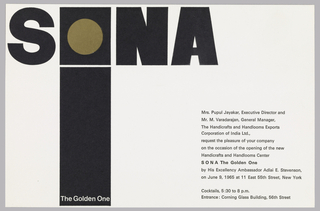 "Invitation of opening event held at SONA The Golden One, Handicrafts and Handlooms Center, 11 East 55 Street, New York on June 9, 1965. Black printed text on white ground at lower right. At upper left, large black block letters ""SONA,"" the ""O"" represented with a black square containing a gold circle. Below the ""O,"" a vertical rectangle in the same width stretches to the bottom of the composition. Printed white text at the rectangle's bottom."