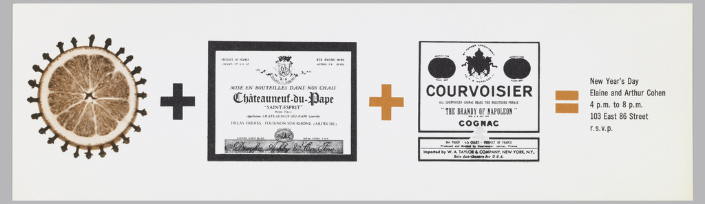"Horizontal format invitation to Elaine and Arthur Cohen's New Year's Day celebration illustrated with a visual mathematical formula for mulled wine. Three photoillustrated images, with ""+"" between each in black and orange, are arranged horizontally. At left, a bisected orange pomander, studded with whole cloves. At center, the label for Chateauneuf-du-Pape, a French red wine from the Rhone valley. At right, the label for Courvoisier cognac.  Following the last image, an orange ""="" appears with the couple's address at right."