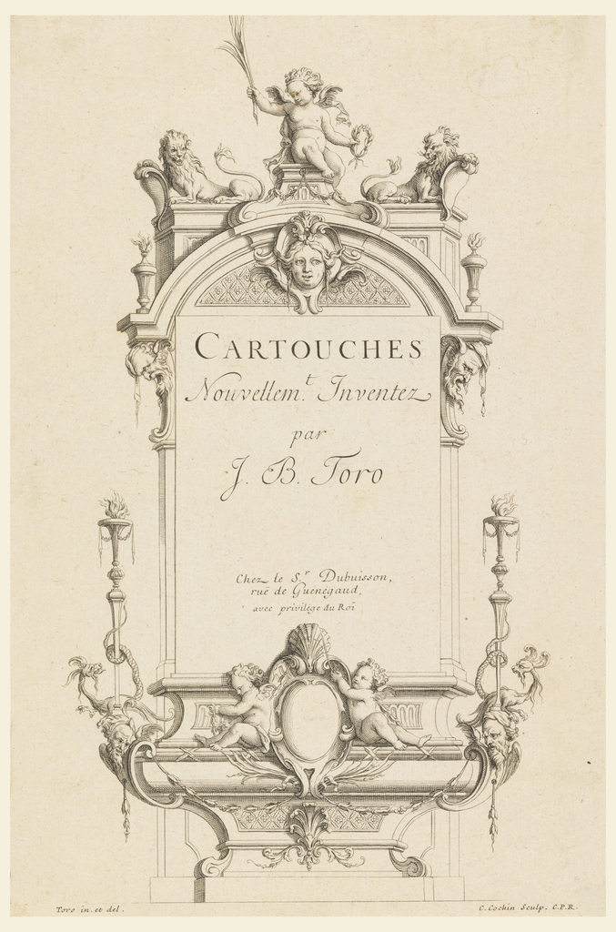 Framed cartouche featuring putti, lions, masks; lower section, another round cartouche with a shell at the top and two putti, flanked by two torches. Cartouche bears inscription: CARTOUCHES / Nouvellem.t Inventez / par J. B. Toro / Chez le S. r Dubuisson, / rue de Guenegaud, avec privilege du Roi