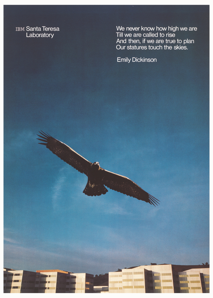 Photograph of an eagle flying high over building. Upper left: IBM logo Santa Teresa / Laboratory; upper right: We never know how high we are / Til we are called to rise / And then, if we are true to plan / Our statues touch the skies. / Emily Dickinson.