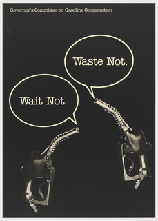 On black ground, two images of hand gasoline spouts with text bubbles coming from each: Waste Not. / Wait Not. Upper edge, in white text: Governor's Committee on Gasoline Conservation.