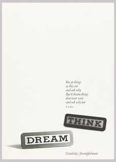 On white ground, text in black, lower right: You see things / as they are / and ask why / But I dream things / that never were / and ask why not / C. B. Shaw. Stamps(?) of DREAM and THINK. Lower right: Creativity/Accomplishment.
