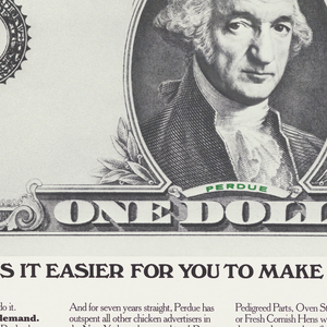Image of a dollar bill with a portrait of Perdue instead of Washington, and above: THE FATHER OF OUR POULTRY. Below, in black ink: NO ONE MAKES IT EASIER FOR YOU TO MAKE A BUCK SELLING CHICKEN; blocks of text below this. Perdue logo, lower right.