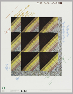 Poster on white ground featuring a quilt in black, tan, yellow, two lines of orange and red pattern and a green blue floral pattern. Over the quilt is written in black ink details and quotes. Title above, diagonally imprinted in brown: TI IE MCC MATRIX / [in red and mustard yellow: ]a matrix is an arena for expanding relationship / we are all / bound together, / colors, / cultures / pieced / into a / world. More text imprinted in blue, red, and green around the white margin.