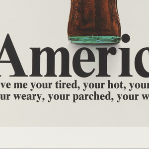 Poster on white ground featuring an image of a bottle of Coca-Cola. Text in black below and to the right: America, / Give me your tired, your hot, your thirsty, / your weary, your parched, your worn-out,[…continues to a block of text to the right].