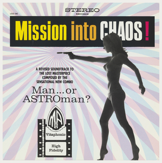 Right side, full length profile of nude female figure, arm stretched out pointing a gun. Center above, black text: STEREO/ RECORDS. Below, yellow, orange, white, pink text, respectively: Mission/ into/ CHAOS/ ! Below, left side, text in caps: A REVISED SOUNDTRACK TO/ THE LOST MASTERPIECE/ COMPOSED BY THE/ SENSATIONAL NEW COMBO. Large text, below: Man...or/  ASTROman?. Bottom left: Vitaphonic/ High Fidelity logo.