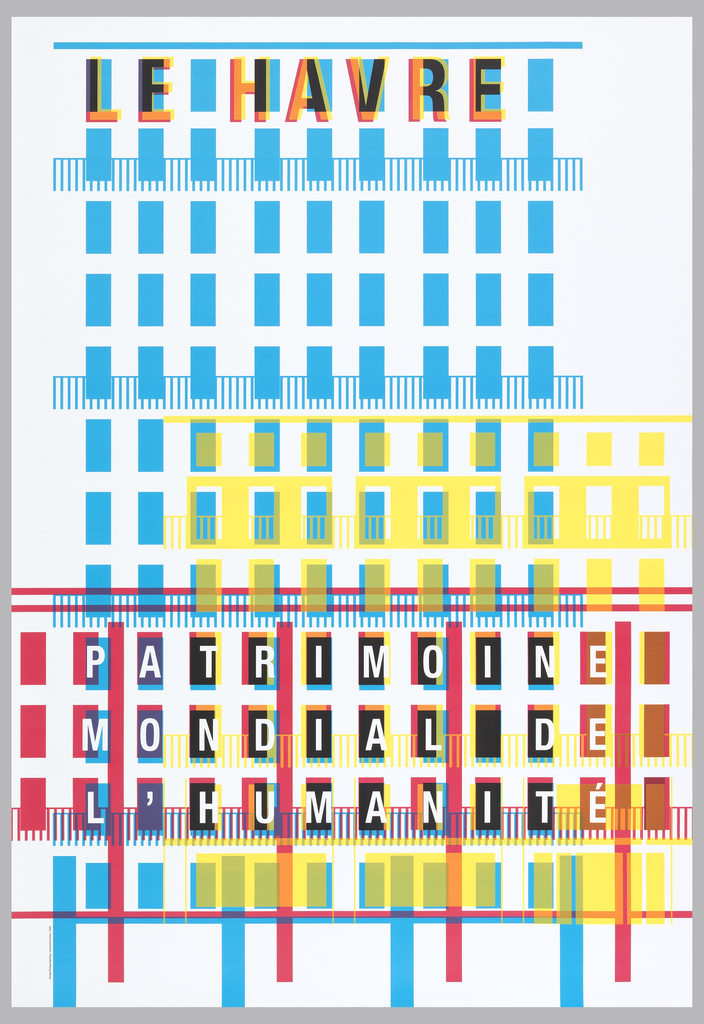 "Poster depicting the buildings of the Le Havre in blue, yellow and red.  Each letter in the words ""Le Havre"" and ""Patrimoine mondial de l'humanité is arranged to correspond to windows in the buildings."