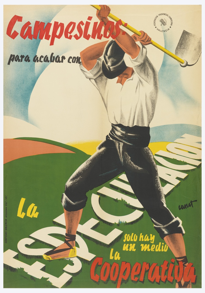 Male peasant holding a gardening tool above his head; field of hills and large white clouds in background. Red and black text, upper left: Campesinos:/ para acabar con; yellow text, bottom left: la; text in white caps diagonally across field, bottom half: ESPECULACIÓN; yellow and red text, bottom right: solo hay/ un medio/ la / Cooperativa. (Peasants: in order to stop the speculation, there is only one way, the co-operative)