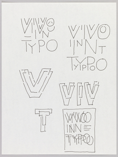 "Vivo in Typo in six drawings, one of which is enclosed in a rectangle in lower right. In the upper right, the phrase is written with each letter twice, alternating between large and small type (i.e. TyYpPoO). Several experiments with overlapping block lettering (""V,"" ""VIV,"" and ""T""). Oriented vertically."