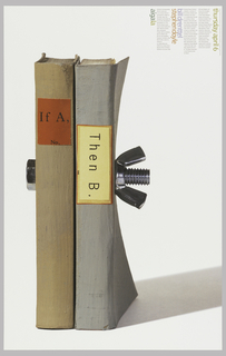 Poster design for AIGA/LA patron and sponsor event. On white ground, a photoillustration of two books with painted brown and gray covers standing upright side by side. A wing and nut visible at left and right holds them together. A red label on the spine of the book at left with printed black text: If A, / No.; a yellow label on the spine of the book at right with printed black text: Then B.; the joined books cast a long diagonal shadow at right. Printed text at upper right with event details.