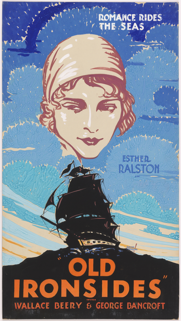 """The poster depicts the silhouette of a ship; above, in the sky, a woman's head surrounded by blue clouds. Text in white gouache, upper right: ROMANCE RIDES / THE SEAS; in blue gouache, right: ESTHER / RALSTON; in orange gouache, lower margin: """"OLD / IRONSIDES"""" / WITH / WALLACE BEERY & GEORGE BANCROFT."""