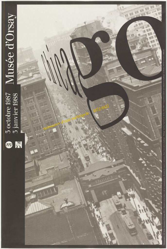 "The right half of an archival 1913 photograph of Chicago by J.W. Taylor, from the collection of The Art Institute of Chicago's Burnham Library, is tipped to the left to suggest the receding streets of the city.  In a contrasting movement, the word ""Chicago,"" in the Musee d'Orsay's official Waldbaum font and aligned with the architecture, begins in the distance and looms forward wrapping around the corner of the skyscraper-filled street, ending with a large ""O,"" perhaps alluding to the ""O"" of Orsay."